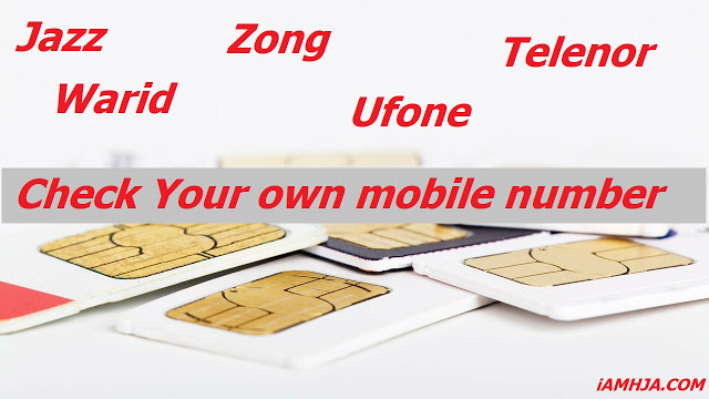 Check Your own mobile number on Jazz, Warid Telenor, Zong, Ufone