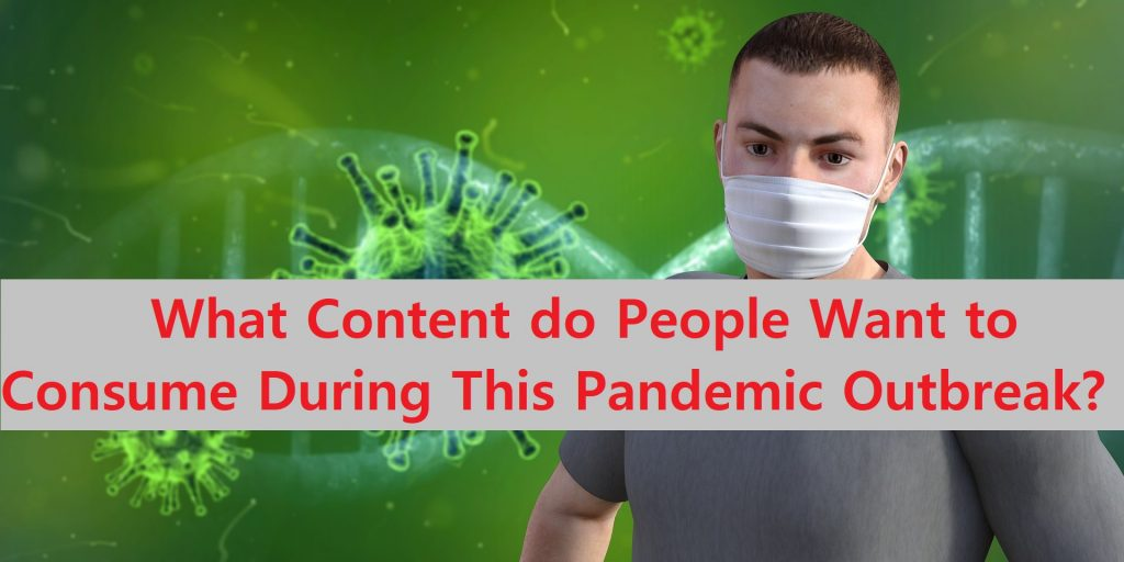 What Content do People Want to Consume During This Pandemic Outbreak? 1