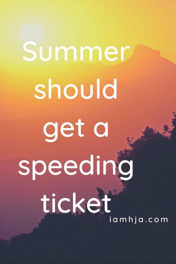 Summer should get a speeding ticket