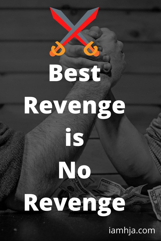 Best Revenge is No Revenge