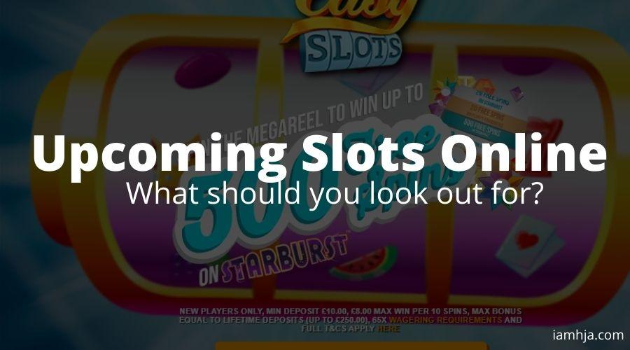 Upcoming Slots Online