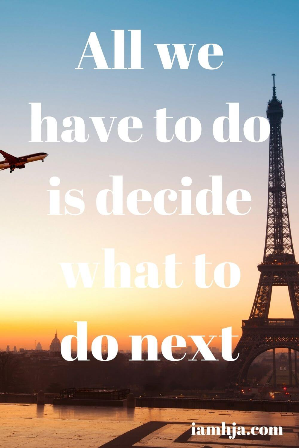 All we have to do is decide what to do next