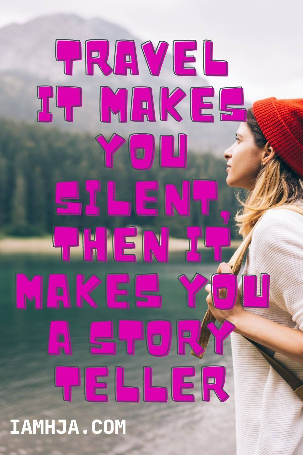 Travel It makes you silent, then it makes you a story teller