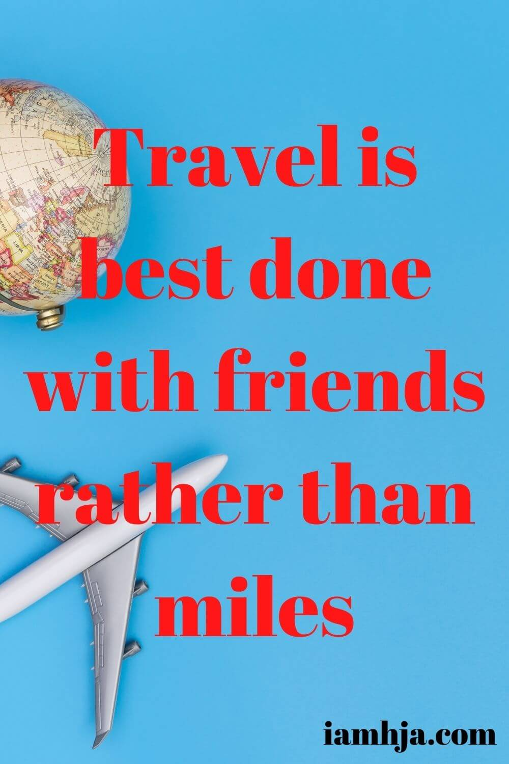 Travel is best done with friends rather than miles
