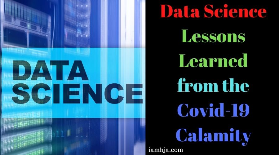Data Science Lessons Learned from the Covid-19 Calamity