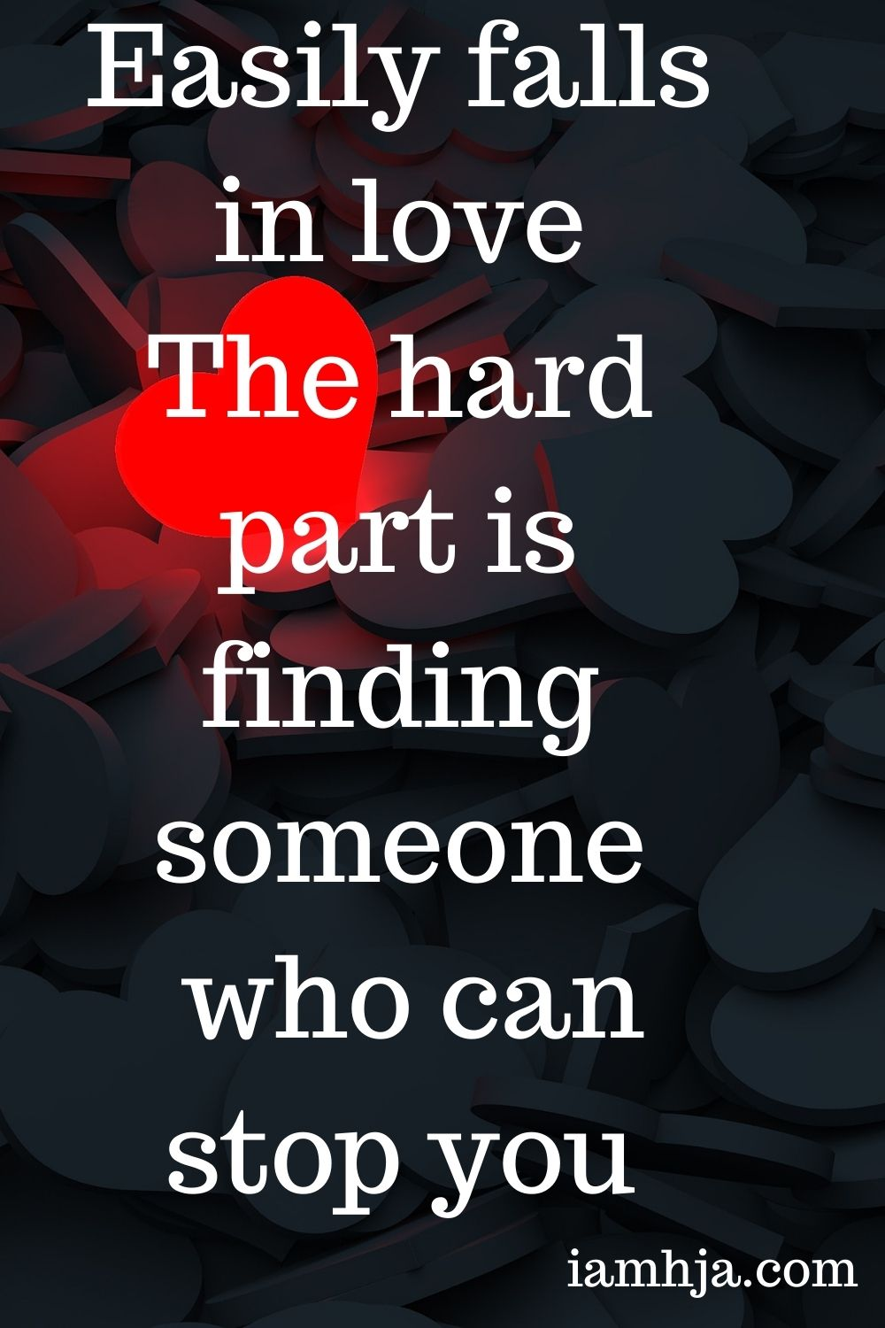 Easily falls in love The hard part is finding someone who can stop you.