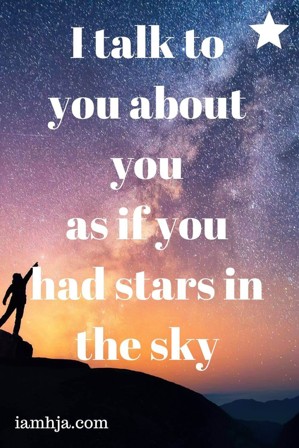 I talk to you about you as if you had stars in the sky
