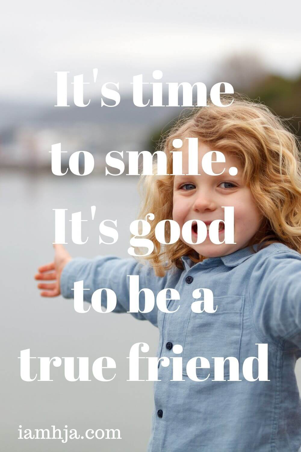 It's time to smile. It's good to be a true friend