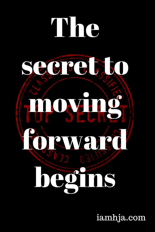 The secret to moving forward begins