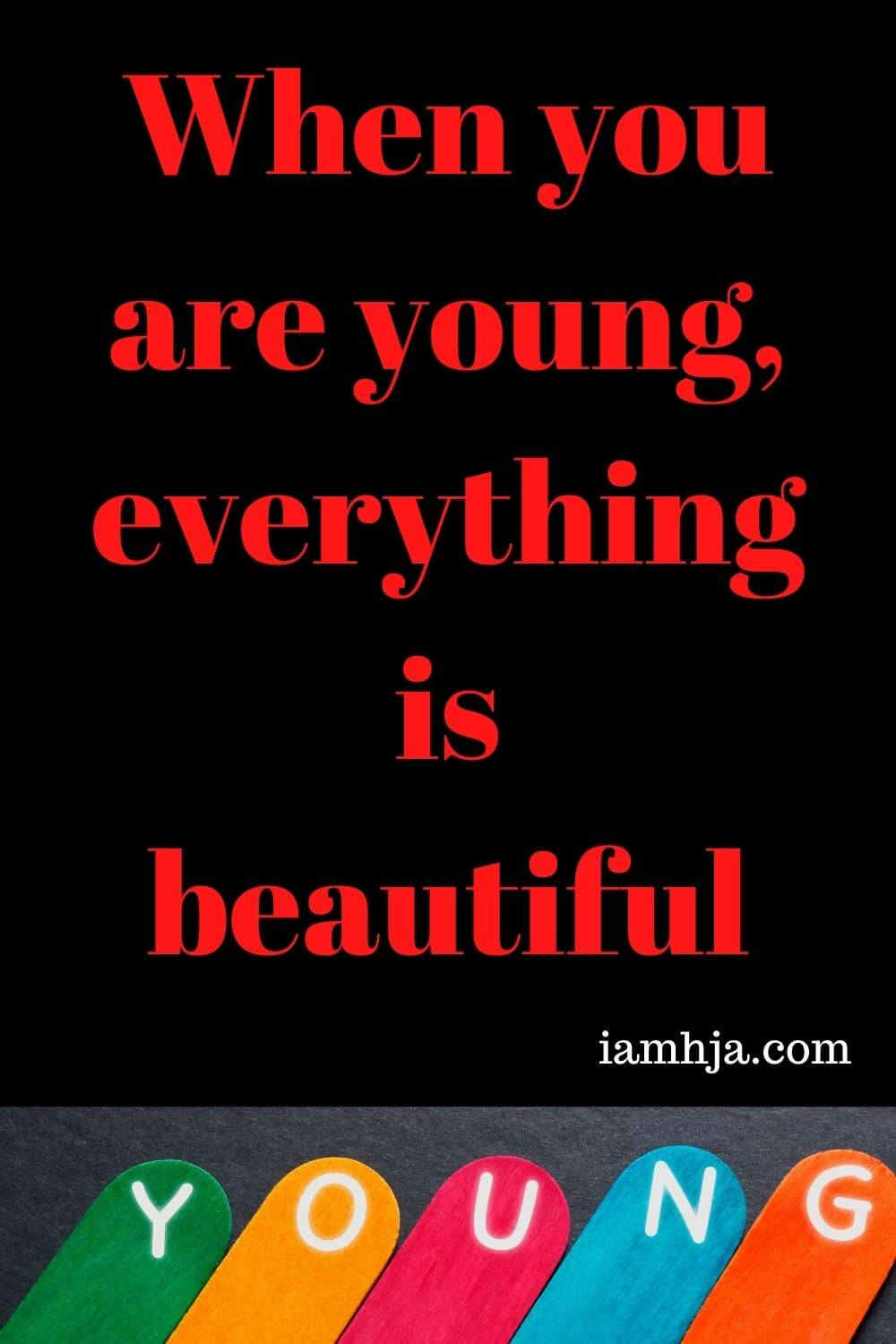 When you are young, everything is beautiful