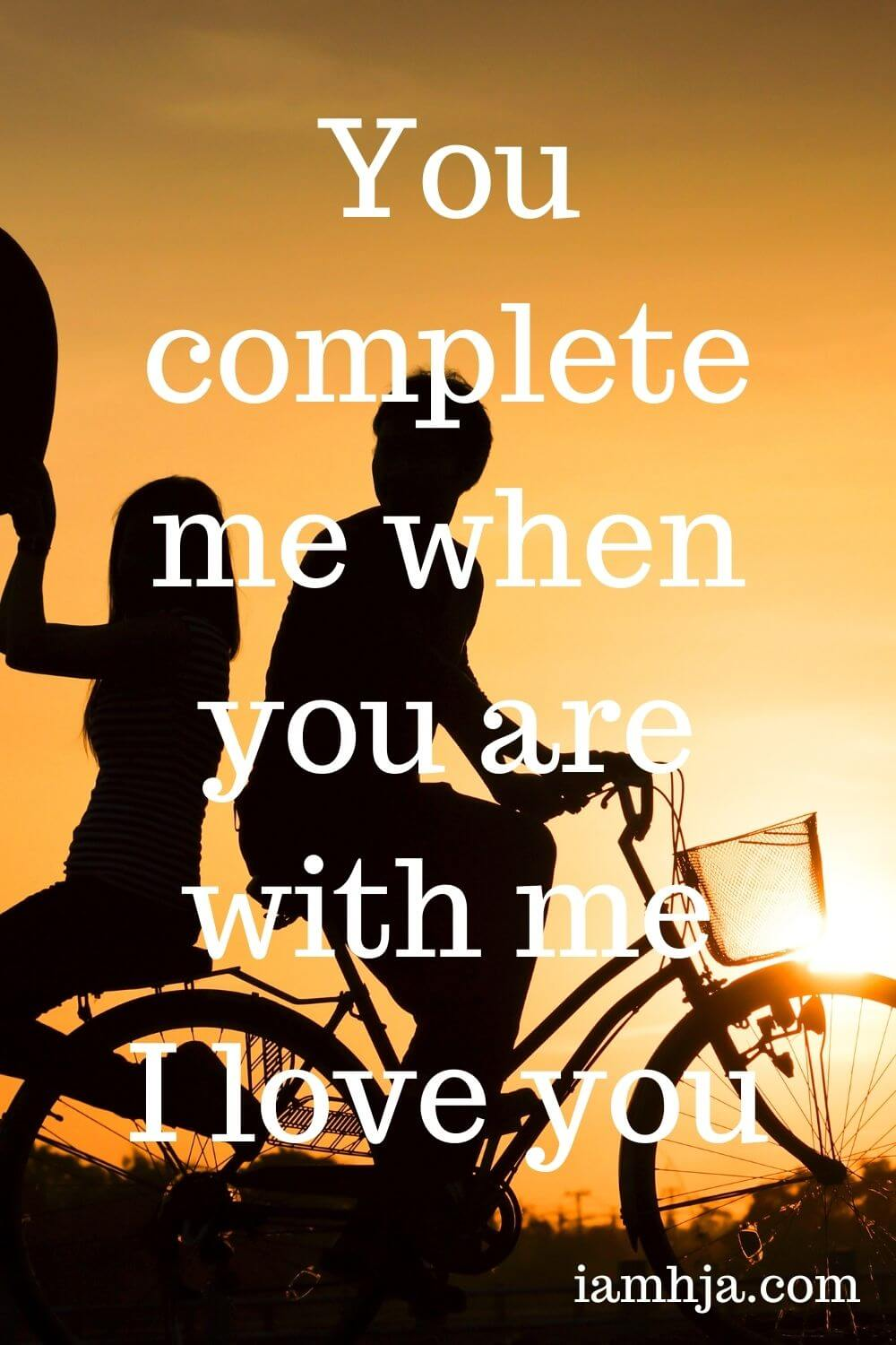 You complete me when you are with me. I love you
