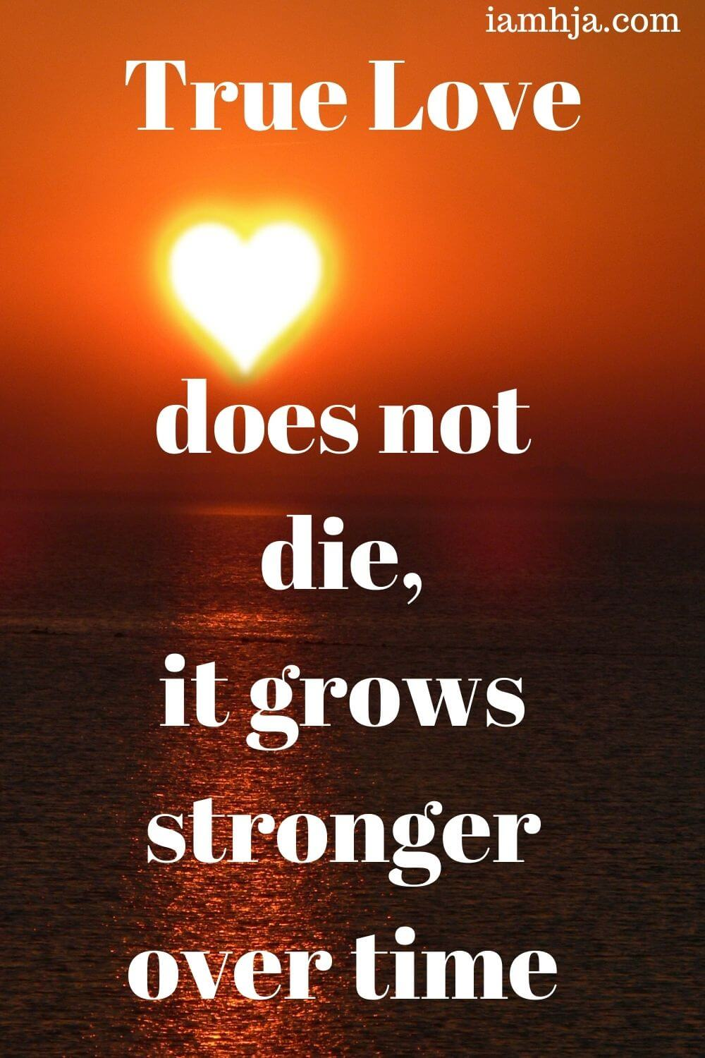 True love does not die, it grows stronger over time