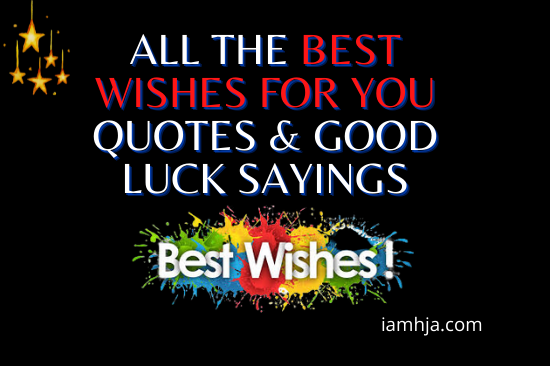 All The Best Wishes for you Quotes & Good Luck Sayings