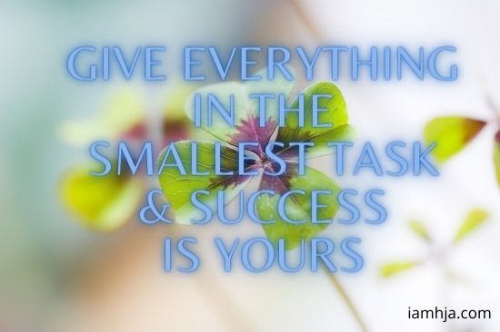 Give everything in the smallest task & success is yours