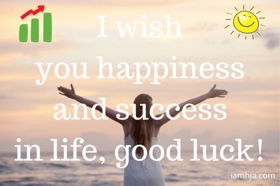 I wish you happiness and success in life, good luck!