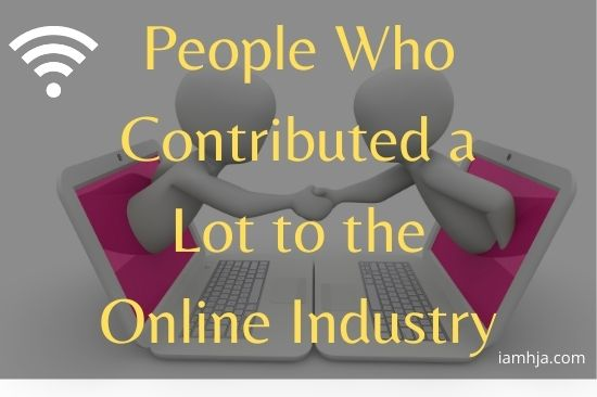 People Who Contributed a Lot to the Online Industry