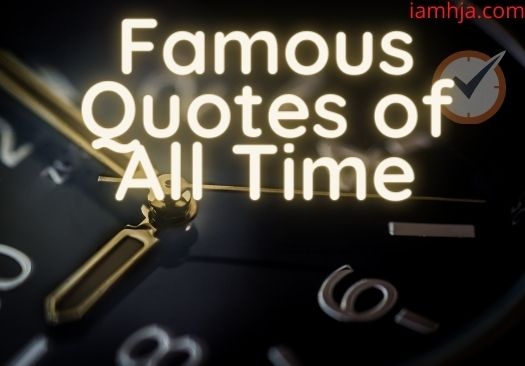 best quotes of all time, best quotes ever, greatest quotes of all time, best short quotes of all time, famous quotes in history, god is good all the time quotes,