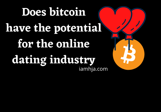 Does bitcoin have the potential for the online dating industry
